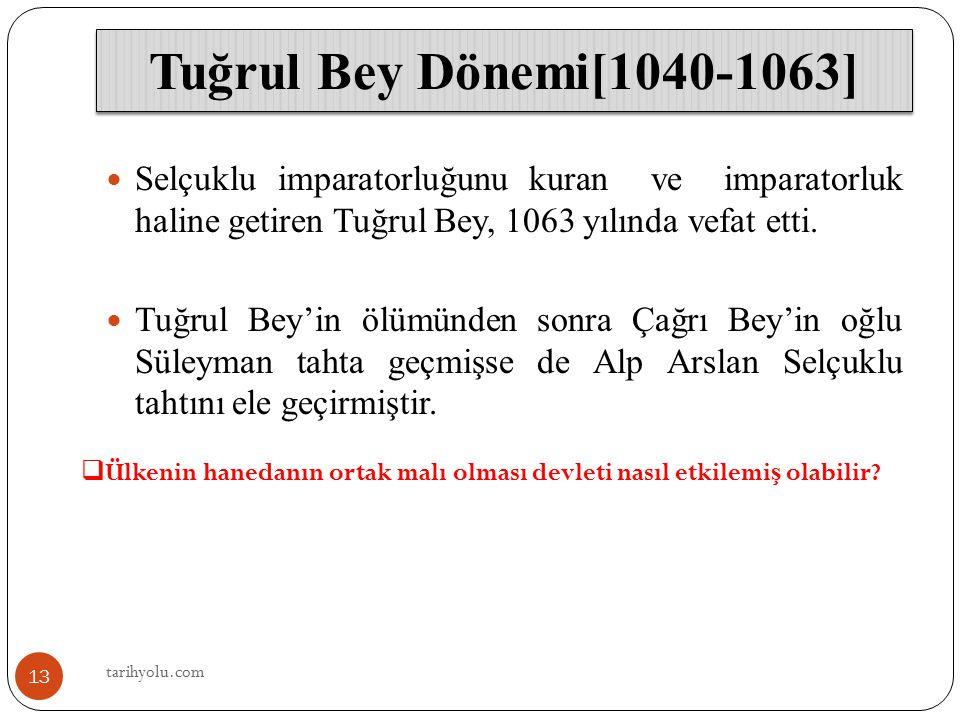 Tuğrul Bey Dönemi[1040-1063] Selçuklu imparatorluğunu kuran ve imparatorluk haline getiren Tuğrul Bey, 1063 yılında vefat etti.
